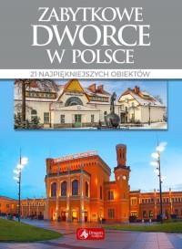 Zabytkowe dworce w Polsce OUTLET