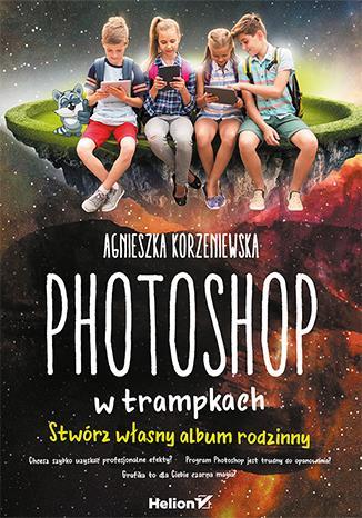 Photoshop w trampkach. Stwórz własny album rodzinn
